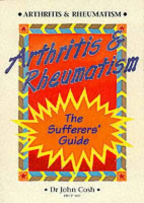 Arthritis and Rheumatism: The Sufferers' Guide [Paperback] [Mar 01, 1997] Cosh, John